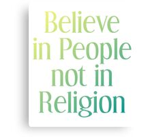 Believe in People Not in Religion Canvas Print