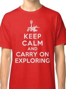 Keep Calm and Carry On Exploring Classic T-Shirt