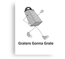 Graters Gonna Grate Canvas Print