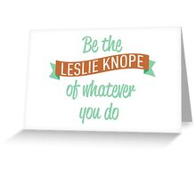 Be the Leslie Knope of whatever you do Greeting Card