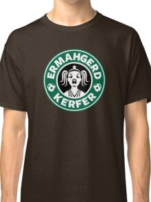 ERMAHGERD, KERFER! Classic T-Shirt
