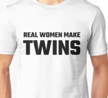 Real Women Make Twins Unisex T-Shirt