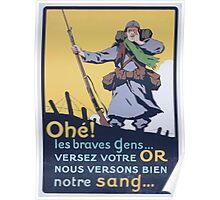 Ohé! Les braves gens Versez votre or nous versons bien notre sang Poster