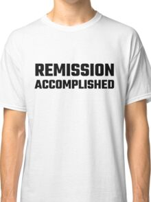 Remission Accomplished Classic T-Shirt