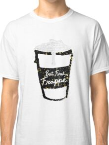 """But First Frappe"" Hand Painted Coffee Cup Classic T-Shirt"