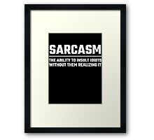 Sarcasm The Ability To Insult Idiots Framed Print