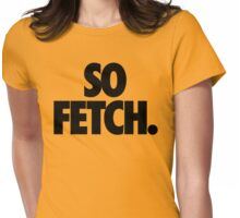 SO FETCH. Womens Fitted T-Shirt