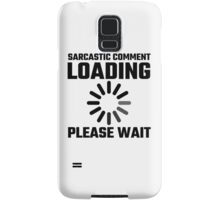 Sarcastic Comment Loading Please Wait Samsung Galaxy Case/Skin