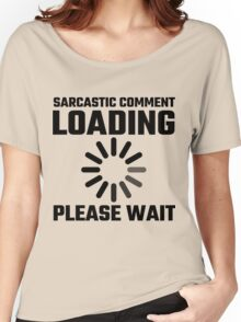 Sarcastic Comment Loading Please Wait Women's Relaxed Fit T-Shirt