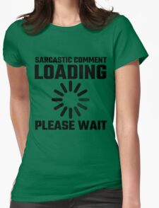 Sarcastic Comment Loading Please Wait Womens Fitted T-Shirt