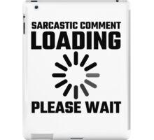 Sarcastic Comment Loading Please Wait iPad Case/Skin