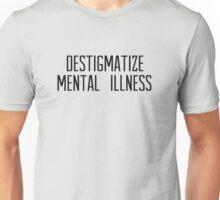 destigmatize mental illness Unisex T-Shirt