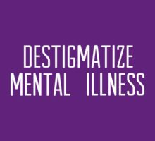 destigmatize mental illness [white text] by hispurplegloves