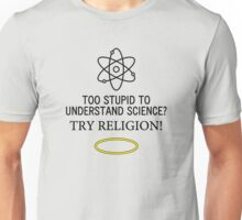Too Stupid to Understand Science? Black Text Unisex T-Shirt