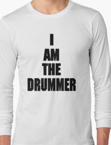 I AM THE DRUMMER (i prefer the drummer) Long Sleeve T-Shirt