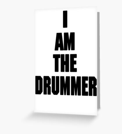 I AM THE DRUMMER (i prefer the drummer) Greeting Card