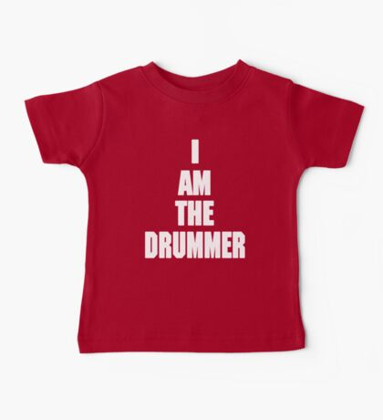I AM THE DRUMMER (i prefer the drummer) Baby Tee