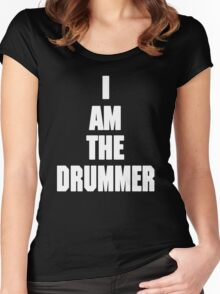 I AM THE DRUMMER (i prefer the drummer) Women's Fitted Scoop T-Shirt