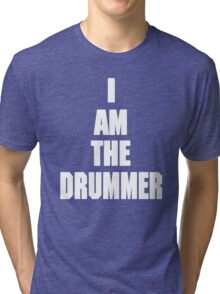 I AM THE DRUMMER (i prefer the drummer) Tri-blend T-Shirt