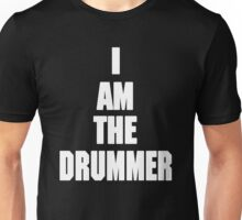 I AM THE DRUMMER (i prefer the drummer) Unisex T-Shirt