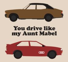 You Drive Like My Aunt Mabel by Paulychilds
