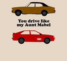 You Drive Like My Aunt Mabel Unisex T-Shirt