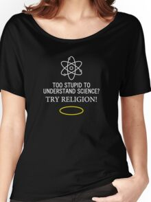 Too Stupid to Understand Science? White Text Women's Relaxed Fit T-Shirt