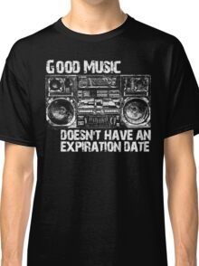 Good Music Doesn't Have An Expiration Date Classic T-Shirt