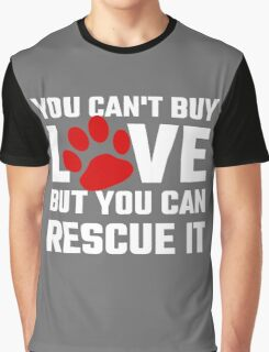 You Can Not Buy Love But You Can Rescue It Graphic T-Shirt