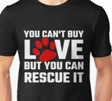 You Can Not Buy Love But You Can Rescue It Unisex T-Shirt