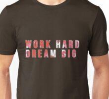 work hard, dream big! Unisex T-Shirt
