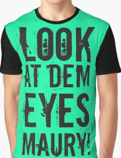 look at dem eyes, maury! II Graphic T-Shirt