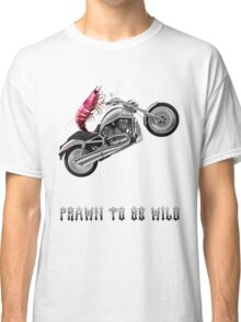 Prawn To Be Wild Classic T-Shirt