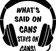 What's Said on Cans Stays on Cans! by callmeberty