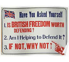 Have you asked yourself 1 Is British freedom worth defending 2 Am I helping to defend it 3 If not why not Poster