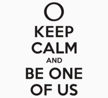 KEEP CALM AND BE ONE OF US (black type) by freakysteve