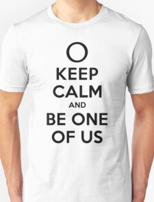KEEP CALM AND BE ONE OF US (black type) T-Shirt