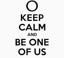 KEEP CALM AND BE ONE OF US (black type) Unisex T-Shirt