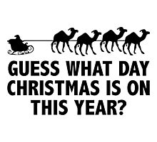 Guess What Day Christmas Is On This Year Photographic Print