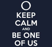 KEEP CALM AND BE ONE OF US (white type) by freakysteve