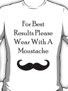 For Best Results - Fredrick Moustache T-Shirt