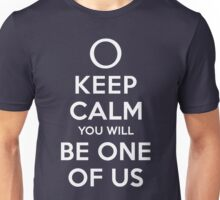 KEEP CALM YOU WILL BE ONE OF US (white type) Unisex T-Shirt