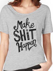 Make Shit Happen Women's Relaxed Fit T-Shirt