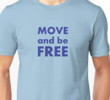 Move and be Free Unisex T-Shirt
