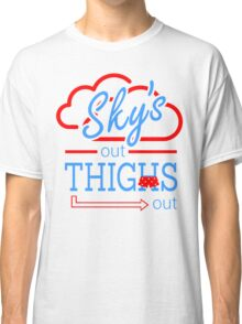 Sky's Out Thighs Out Classic T-Shirt