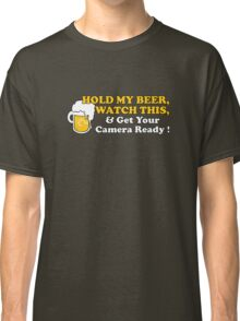 Hold My Beer! Classic T-Shirt
