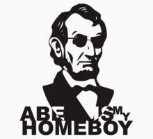 Abe is my Homeboy by pixelman