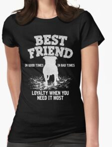 Pitbull - Best Friend, In Good Times In Bad Times, Loyalty When You Need It Most T-Shirt