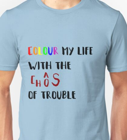 Colour my life with the chaos of trouble Unisex T-Shirt