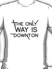 THE ONLY WAY IS DOWNTON T-Shirt